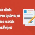 2 méthodes pour ajouter une signature ou pub à la fin de vos articles