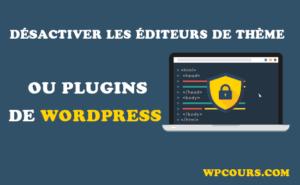 Comment désactiver les éditeurs de thème et plugins WORDPRESS