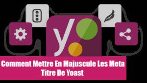 capitaliser et mettre en majuscule les titre meta de yoast